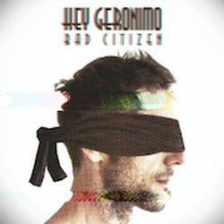 Hey Geronimo - Bad Citizen - Internet Download