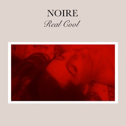 Noire - Real Cool