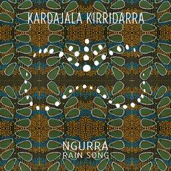 Kardajala Kirridarra - Ngurra (Rain Song) - Internet Download