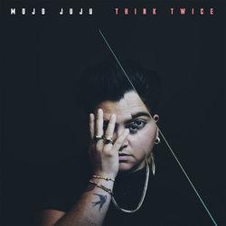 Mojo Juju - Think Twice
