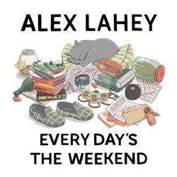 Alex Lahey - Every Day's The Weekend - Internet Download