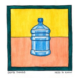 Dumb Things - Need to Know