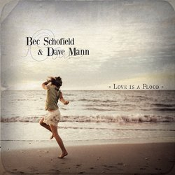 Bec Schofield and Dave Mann - Love is a Flood