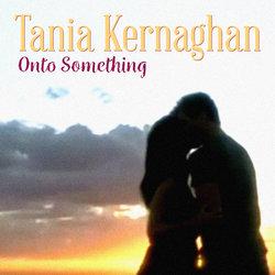 Tania Kernaghan - Onto Something