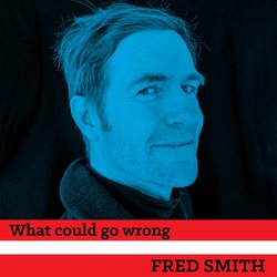 Fred Smith - What Could Go Wrong