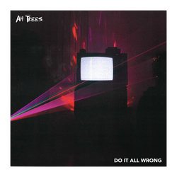 Ah Trees - Do It All Wrong