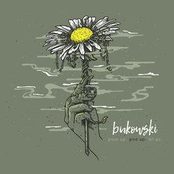 Bukowski - Grow Up. Give Up. Let Go.