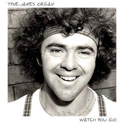 Tyne-James Organ - Watch You Go - Internet Download