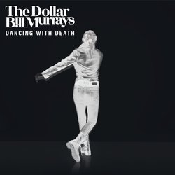 The Dollar Bill Murrays - Dancing with Death - Internet Download