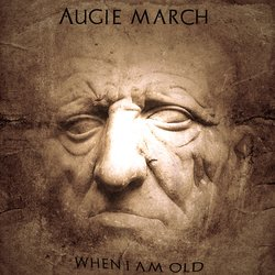 Augie March - When I Am Old