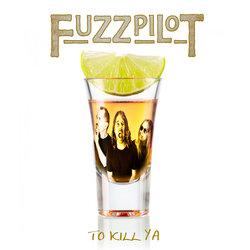 Fuzzpilot - To Kill Ya - Internet Download