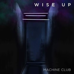 Machine Club - Wise Up