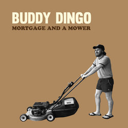 Buddy Dingo - Mortgage and a Mower