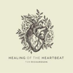 Tom Richardson - Healing of the Heartbeat