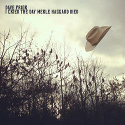 Dave Prior - I Cried The Day Merle Haggard Died