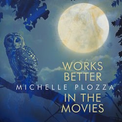 Michelle Plozza - Works Better in the Movies