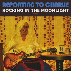 Reporting to Charlie - Rocking In The Moonlight - Internet Download