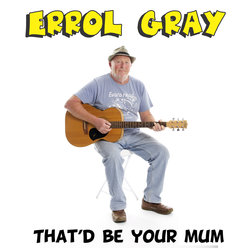 Errol Gray - That's Be Your Mum