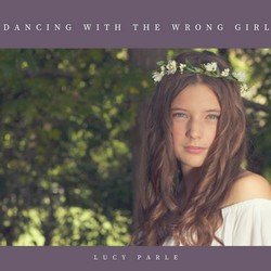 Lucy Parle - Dancing With The Wrong Girl