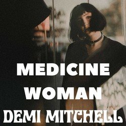 Demi Mitchell - Medicine Woman