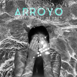 Arroyo - Please Just Let Me Know