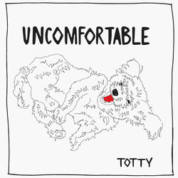 TOTTY - Uncomfortable