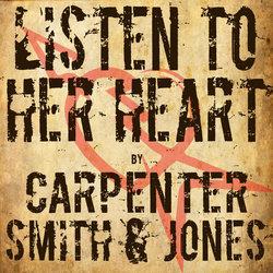 Carpenter, Smith & Jones - Listen To Her Heart