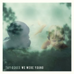 Tay Oskee - We Were Young