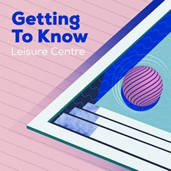Leisure Centre - Getting To Know