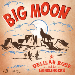 Delilah Rose & the Gunslingers - Big Moon
