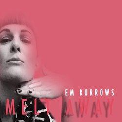 Em Burrows - Melt Away - Internet Download