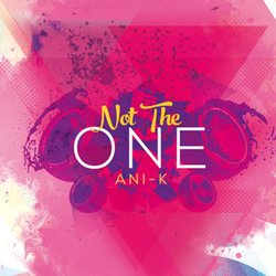 ANI-K - Not The One - Internet Download