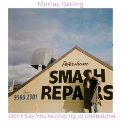 Murray Darling  - Don't Say You're Moving to Melbourne