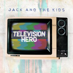 Jack and The Kids - Television Hero