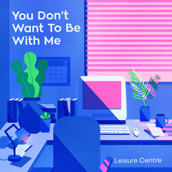 Leisure Centre - You Don't Want To Be With Me