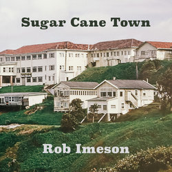 Rob Imeson - Sugar Cane Town