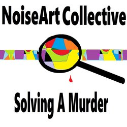 NoiseArt Collective - Solving A Murder