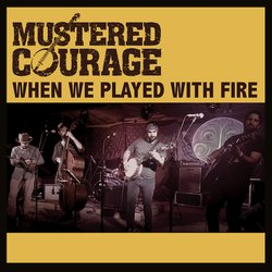 Mustered Courage - When We Played With Fire