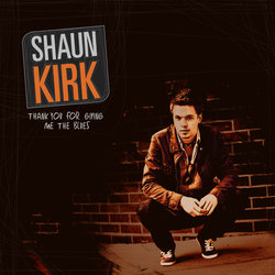 Shaun Kirk - Thank You for Giving Me the Blues
