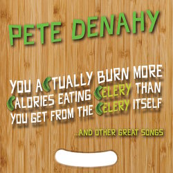 Pete Denahy - You Actually Burn More Calories Eating Celery Than You Get From The Celery Itself