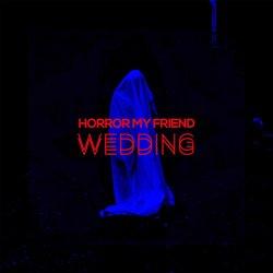 Horror My Friend - Wedding