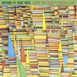 Richard In Your Mind - I Hope You Weren't Waiting Long - Internet Download