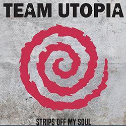 Team Utopia - Strips Off My Soul - Internet Download