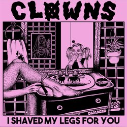 Clowns  - I Shaved My Legs For You - Internet Download