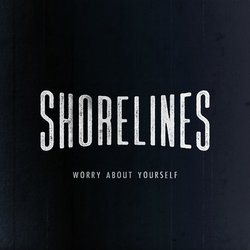 Shorelines - Worry About Yourself