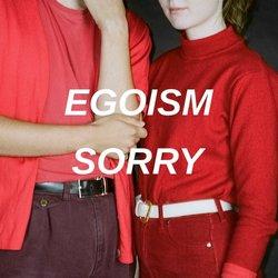 Egoism - Sorry
