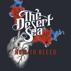The Desert Sea - How To Bleed