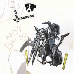 Tobias Wonderdog - Not Bliss