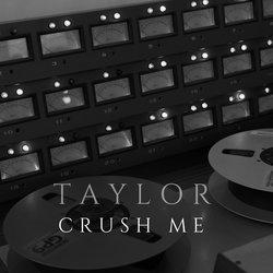 Taylor - Crush Me