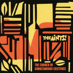 The Aints! - The Church of Simultaneous Existence
